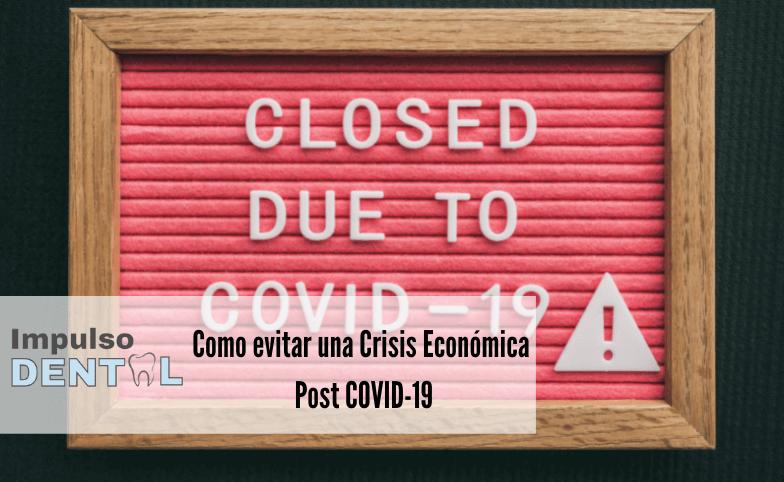 (DENTISTAS DE ESPAÑA) Como evitar una crisis económica POST COVID-19